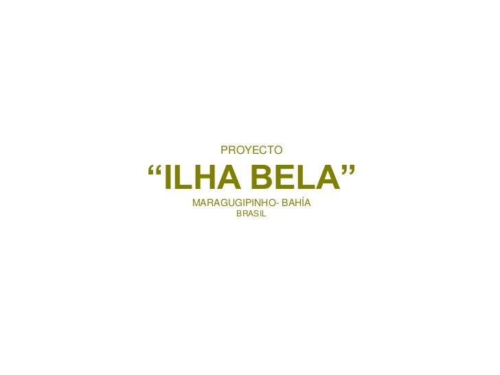 "PROYECTO""ILHA BELA""  MARAGUGIPINHO- BAHÍA         BRASIL"