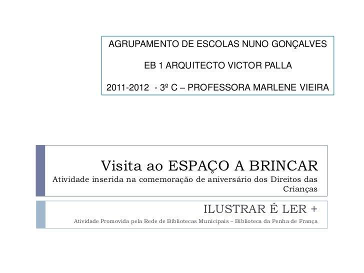 AGRUPAMENTO DE ESCOLAS NUNO GONÇALVES                             EB 1 ARQUITECTO VICTOR PALLA                2011-2012 - ...