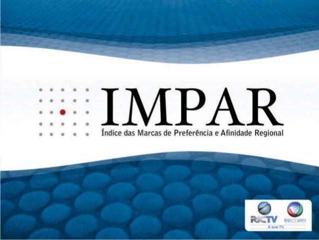 O PROJETO IMPARA RICTV Record realiza pela quinta vez no Paraná, o Projeto IMPAR – Índice das Marcas dePreferência e Afini...