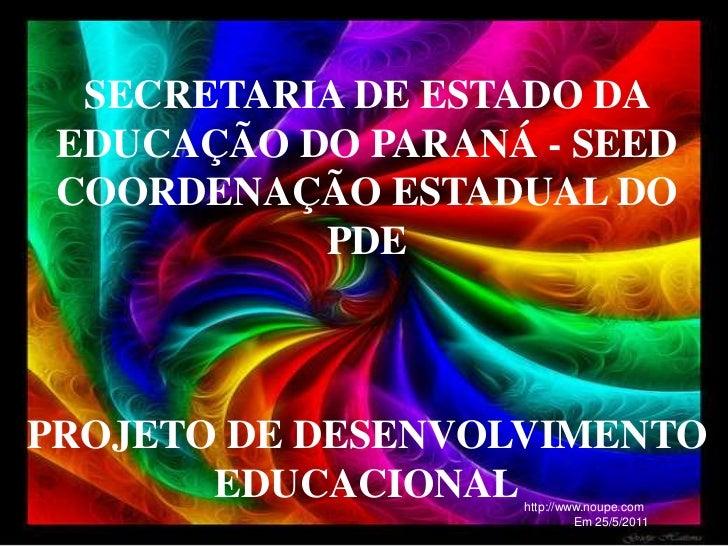 SECRETARIA DE ESTADO DA EDUCAÇÃO DO PARANÁ - SEED COORDENAÇÃO ESTADUAL DO           PDEPROJETO DE DESENVOLVIMENTO       ED...
