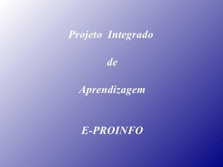 Projeto Integrado       de  Aprendizagem  E-PROINFO
