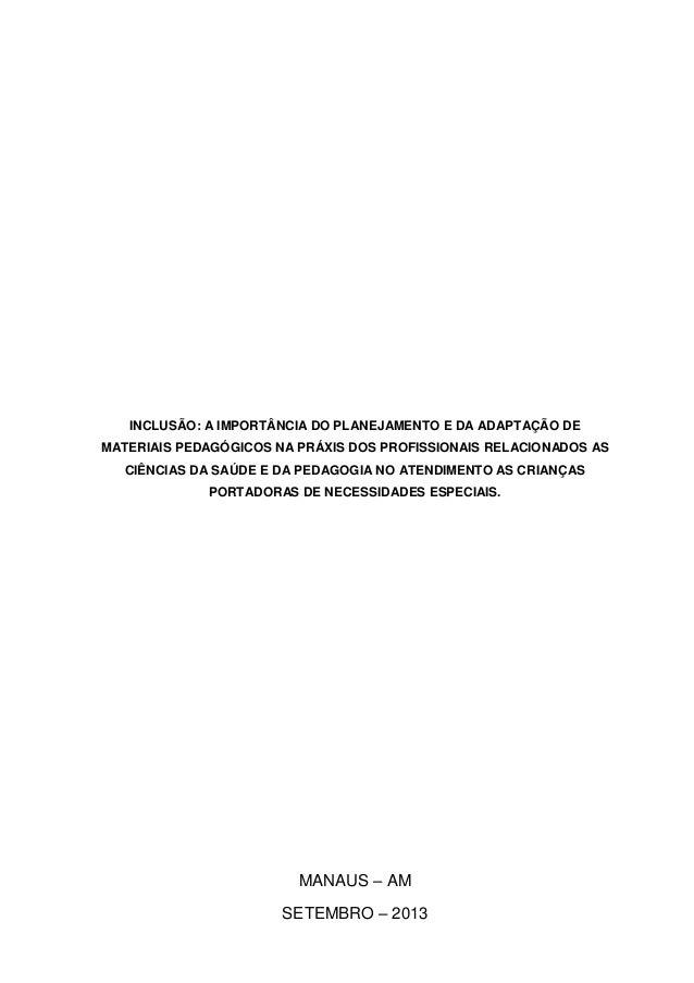INCLUSÃO: A IMPORTÂNCIA DO PLANEJAMENTO E DA ADAPTAÇÃO DE MATERIAIS PEDAGÓGICOS NA PRÁXIS DOS PROFISSIONAIS RELACIONADOS A...