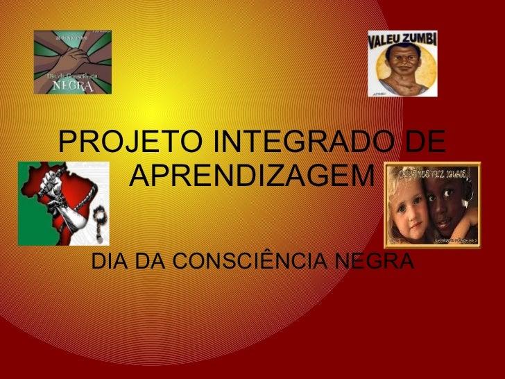 PROJETO INTEGRADO DE APRENDIZAGEM DIA DA CONSCIÊNCIA NEGRA