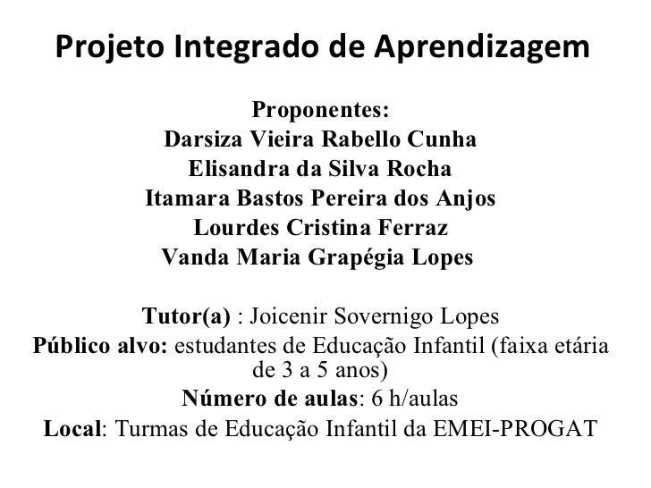 Projeto Integrado de Aprendizagem Proponentes: Darsiza Vieira Rabello Cunha Elisandra da Silva Rocha Itamara Bastos Pereir...
