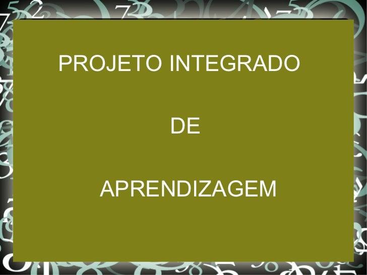 <ul>PROJETO INTEGRADO  DE APRENDIZAGEM </ul>