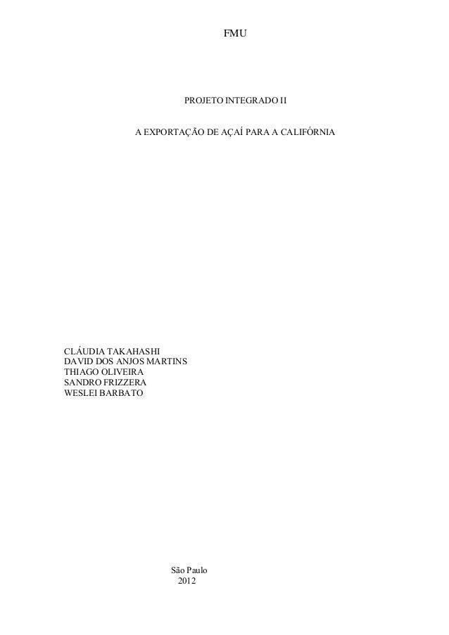 FMU PROJETO INTEGRADO II A EXPORTAÇÃO DE AÇAÍ PARA A CALIFÓRNIA CLÁUDIA TAKAHASHI DAVID DOS ANJOS MARTINS THIAGO OLIVEIRA ...