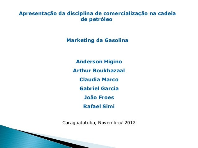 Apresentação da disciplina de comercialização na cadeia                     de petróleo                Marketing da Gasoli...