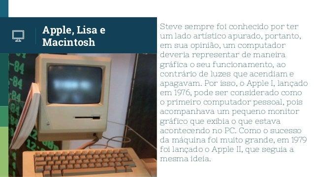 Apple, Lisa e Macintosh Steve sempre foi conhecido por ter um lado artístico apurado, portanto, em sua opinião, um computa...