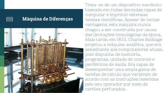 Máquina de Diferenças Trata-se de um dispositivo mecânico baseado em rodas dentadas capaz de computar e imprimir extensas ...