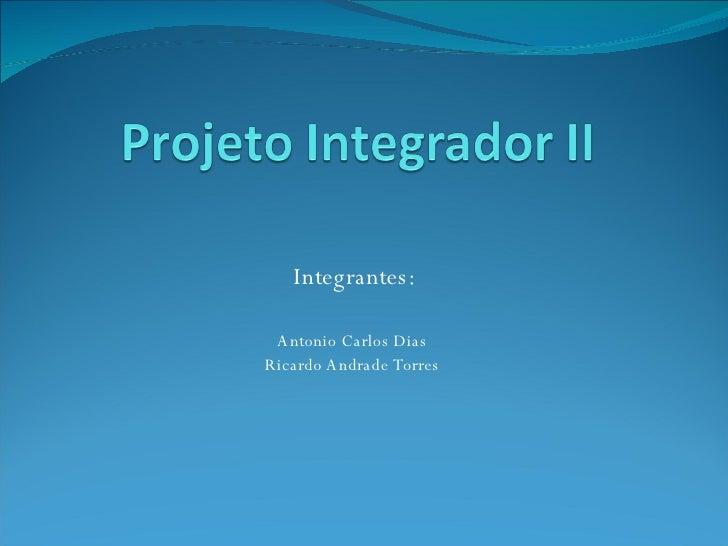 Integrantes: Antonio Carlos Dias  Ricardo Andrade Torres