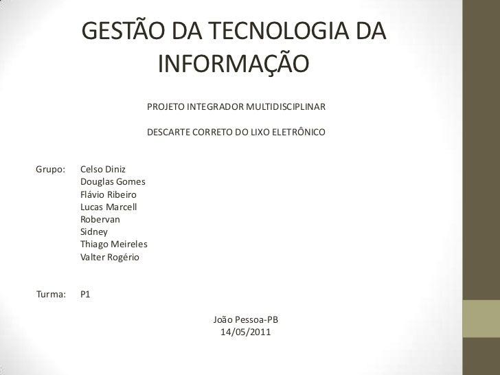 GESTÃO DA TECNOLOGIA DA INFORMAÇÃO<br />PROJETO INTEGRADOR MULTIDISCIPLINAR<br />DESCARTE CORRETO DO LIXO ELETRÔNICO<br />...