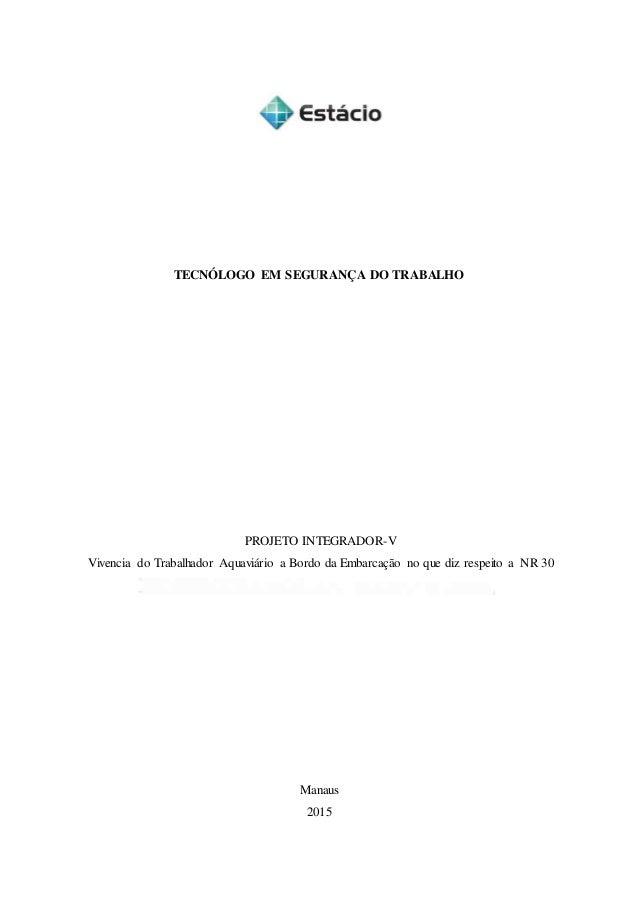 TECNÓLOGO EM SEGURANÇA DO TRABALHO PROJETO INTEGRADOR-V Vivencia do Trabalhador Aquaviário a Bordo da Embarcação no que di...