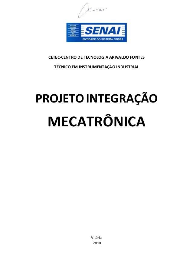 CETEC-CENTRO DE TECNOLOGIA ARIVALDO FONTES TÉCNICO EM INSTRUMENTAÇÃO INDUSTRIAL  PROJETO INTEGRAÇÃO  MECATRÔNICA  Vitória ...