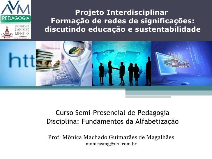 Curso Semi-Presencial de Pedagogia Disciplina: Fundamentos da Alfabetização Prof: Mônica Machado Guimarães de Magalhães [e...