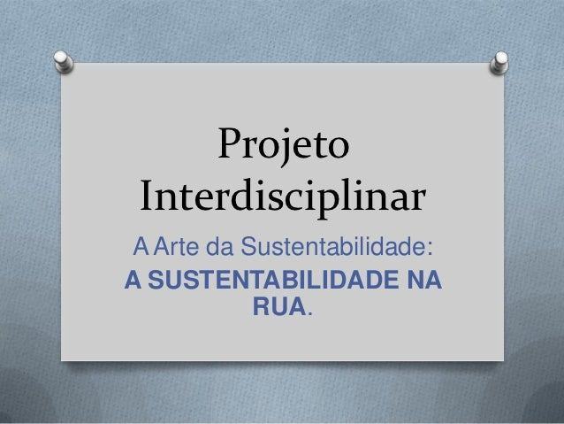 Projeto InterdisciplinarA Arte da Sustentabilidade:A SUSTENTABILIDADE NA           RUA.
