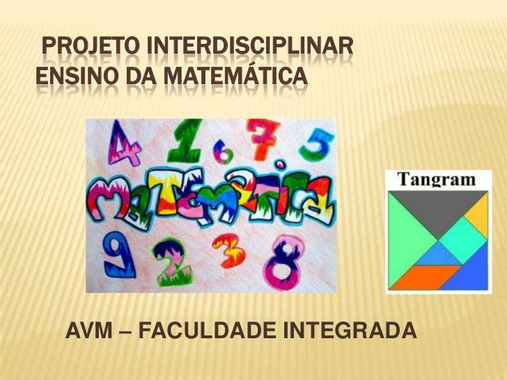 PROJETO INTERDISCIPLINAR ENSINO DA MATEMÁTICA <br />AVM – FACULDADE INTEGRADA <br />