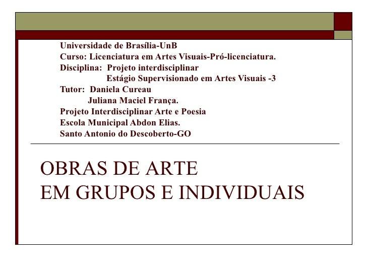 Universidade de Brasília-UnB Curso: Licenciatura em Artes Visuais-Pró-licenciatura. Disciplina: Projeto interdisciplinar  ...