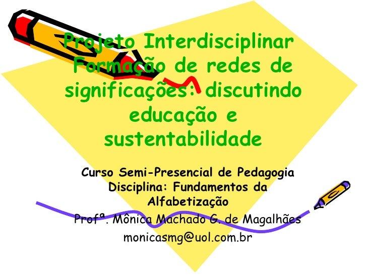 Projeto Interdisciplinar  Formação de redes de significações: discutindo educação e sustentabilidade Curso Semi-Presencial...