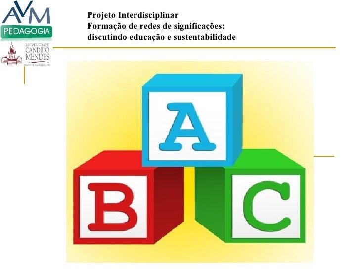 Projeto Interdisciplinar  Formação de redes de significações: discutindo educação e sustentabilidade