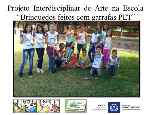 """Projeto Interdisciplinar de Arte na Escola """"Brinquedos feitos com garrafas PET"""""""
