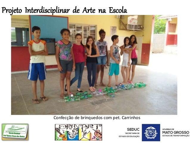 Projeto Interdisciplinar de Arte na Escola Confecção de brinquedos com pet. Carrinhos