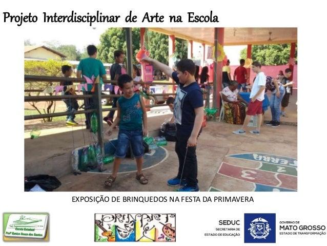 Projeto Interdisciplinar de Arte na Escola EXPOSIÇÃO DE BRINQUEDOS NA FESTA DA PRIMAVERA