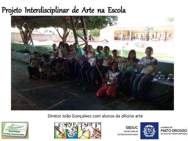 Projeto Interdisciplinar de Arte na Escola Diretor João Gonçalves com alunos da oficina arte