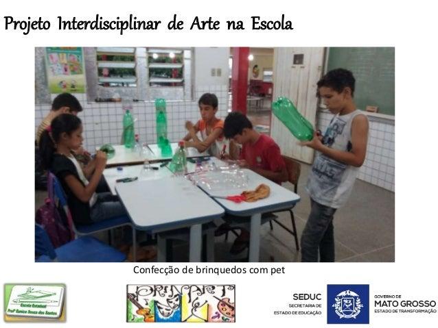 Projeto Interdisciplinar de Arte na Escola Confecção de brinquedos com pet