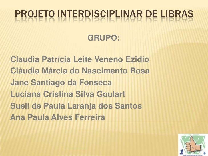 PROJETO INTERDISCIPLINAR DE LIBRAS                   GRUPO:Claudia Patrícia Leite Veneno EzidioCláudia Márcia do Nasciment...