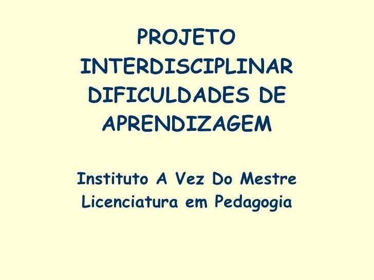 PROJETO INTERDISCIPLINAR DIFICULDADES DE APRENDIZAGEM Instituto A Vez Do Mestre Licenciatura em Pedagogia
