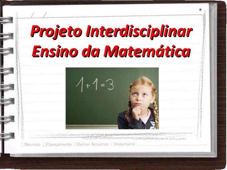 Projeto Interdisciplinar Ensino da Matemática