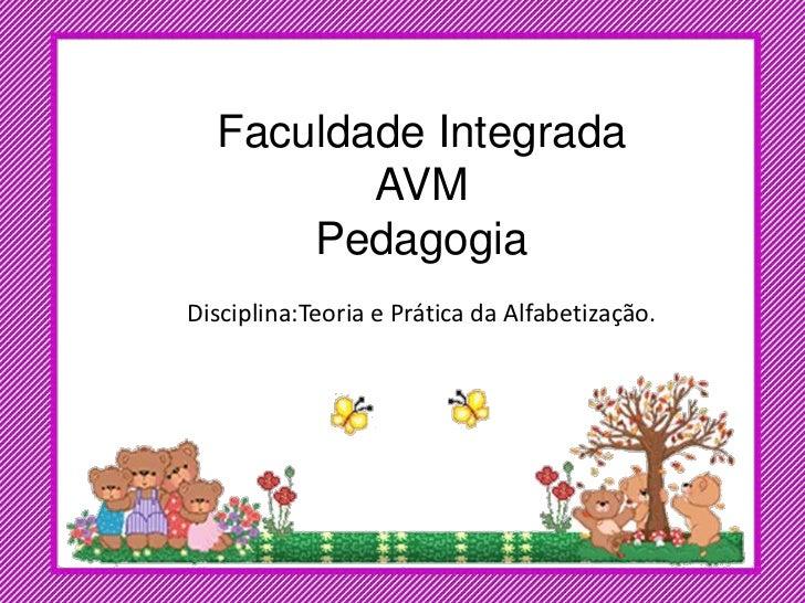 Faculdade Integrada         AVM      PedagogiaDisciplina:Teoria e Prática da Alfabetização.