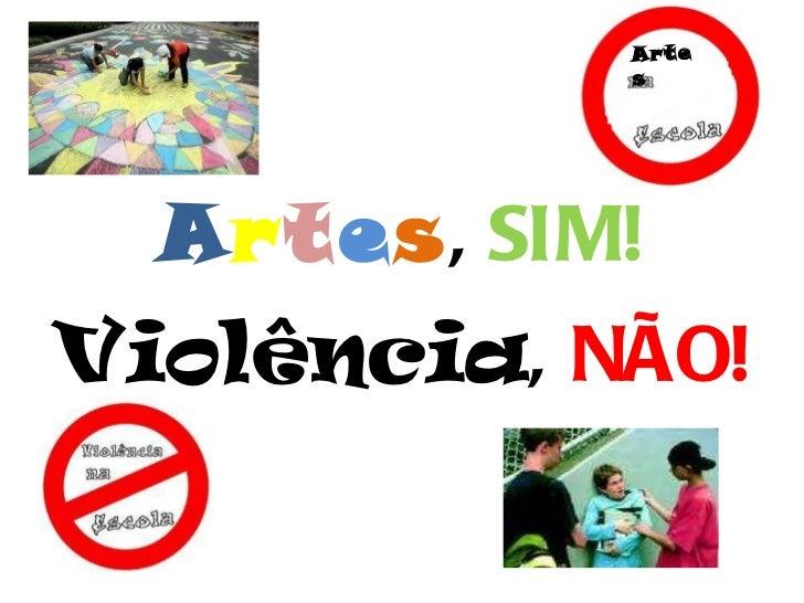 A r t e s ,  SIM! Violência ,   NÃO! Artes