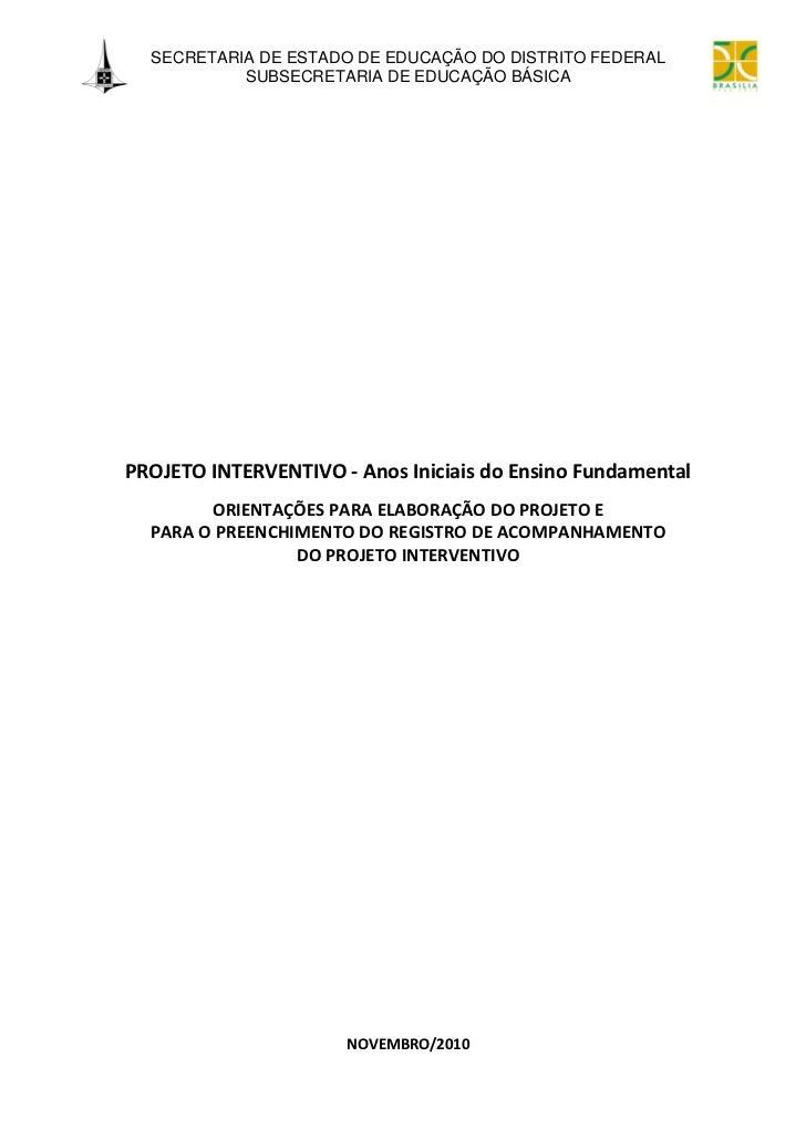 SECRETARIA DE ESTADO DE EDUCAÇÃO DO DISTRITO FEDERAL           SUBSECRETARIA DE EDUCAÇÃO BÁSICAPROJETO INTERVENTIVO - Anos...