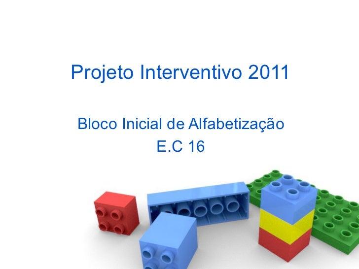 Projeto Interventivo 2011 Bloco Inicial de Alfabetização E.C 16
