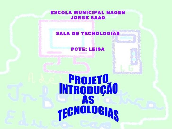 ESCOLA MUNICIPAL NAGEN      JORGE SAAD SALA DE TECNOLOGIAS      PCTE: LEISA