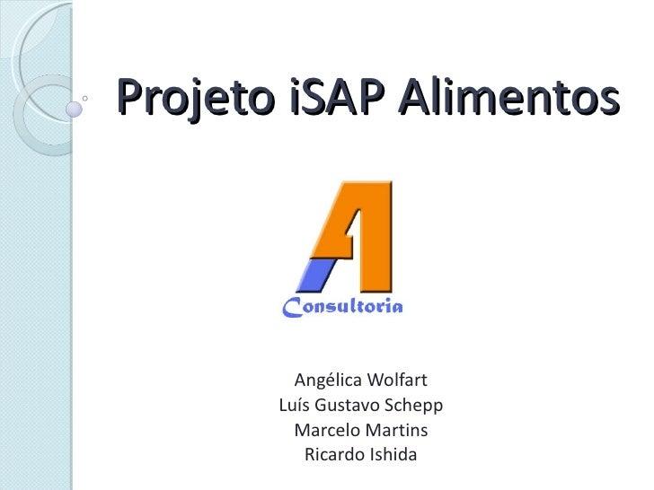 Projeto iSAP Alimentos Angélica Wolfart Luís Gustavo Schepp Marcelo Martins Ricardo Ishida