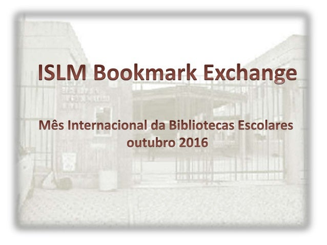 ISLM Bookmark Exchange Projeto de intercâmbio com escolas da Hungria e Croácia Turmas envolvidas: 8º G, 9º A, 9º C, 9º D e...