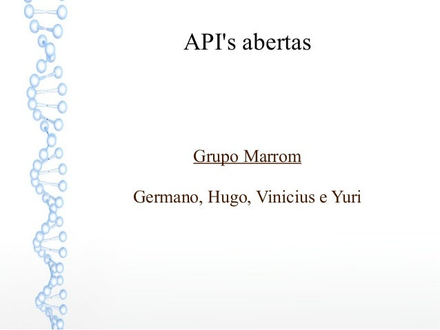 API's abertas  Grupo Marrom Germano, Hugo, Vinicius e Yuri