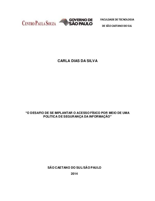 """FACULDADE DE TECNOLOGIA DE SÃO CAETANO DO SUL CARLA DIAS DA SILVA """"O DESAFIO DE SE IMPLANTAR O ACESSO FÍSICO POR MEIO DE U..."""