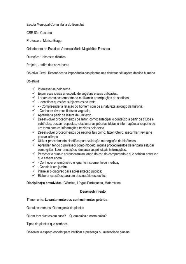 Escola Municipal Comunitária do Bom Juá CRE São Caetano Professora: Marisa Braga Orientadora de Estudos: Vanessa Maria Mag...