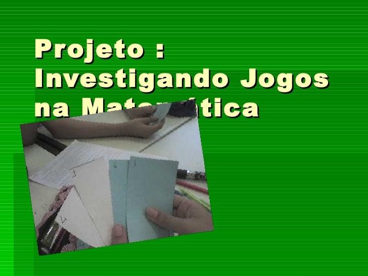 Projeto : Investigando Jogos na Matemática