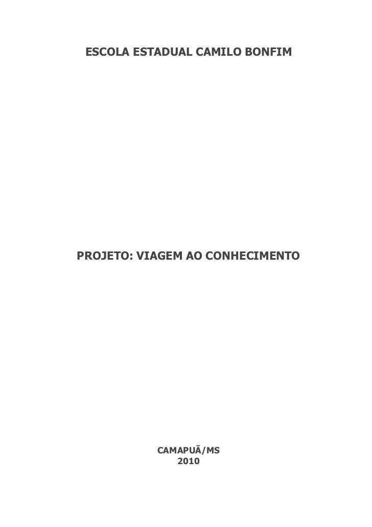 ESCOLA ESTADUAL CAMILO BONFIMPROJETO: VIAGEM AO CONHECIMENTO           CAMAPUÃ/MS              2010