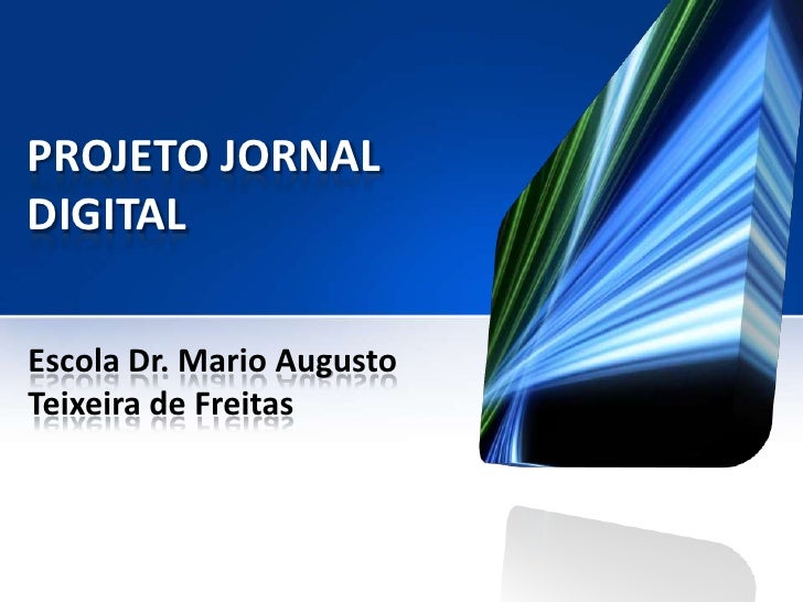 PROJETO JORNALDIGITALEscola Dr. Mario AugustoTeixeira de Freitas