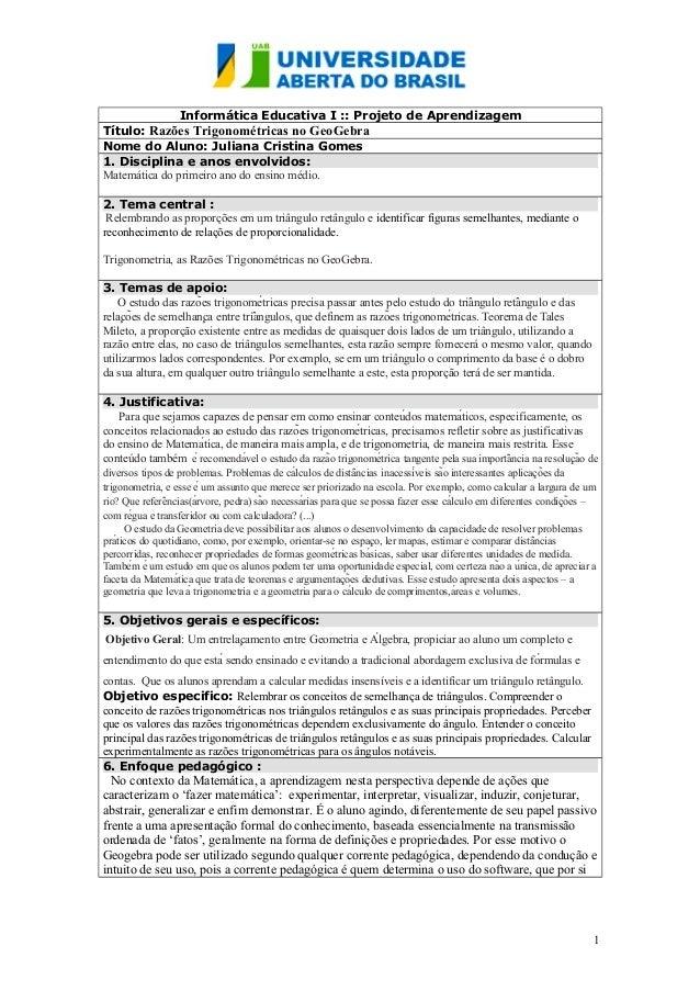 Informática Educativa I :: Projeto de Aprendizagem Título: Razões Trigonométricas no GeoGebra Nome do Aluno: Juliana Crist...
