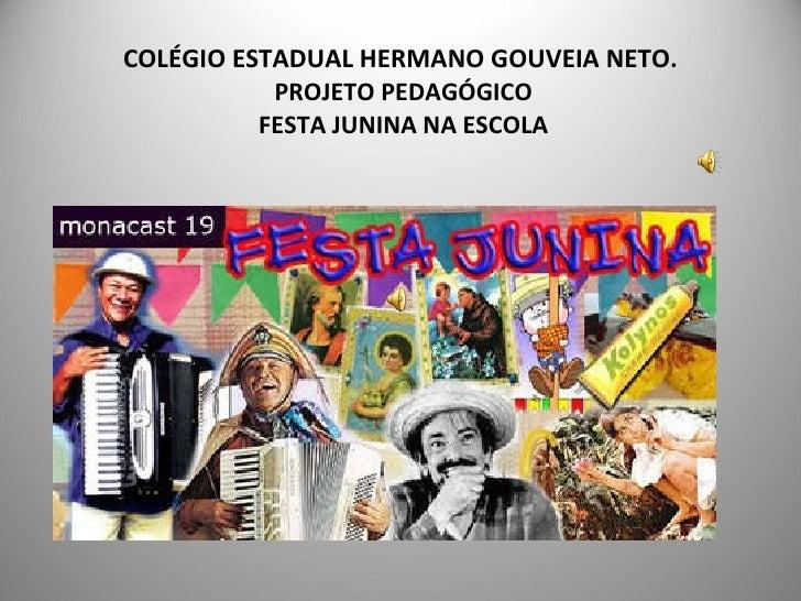 COLÉGIO ESTADUAL HERMANO GOUVEIA NETO.  PROJETO PEDAGÓGICO  FESTA JUNINA NA ESCOLA
