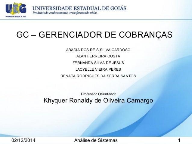 GC – GERENCIADOR DE COBRANÇAS  ABADIA DOS REIS SILVA CARDOSO  ALAN FERREIRA COSTA  FERNANDA SILVA DE JESUS  JACYELLE VIEIR...