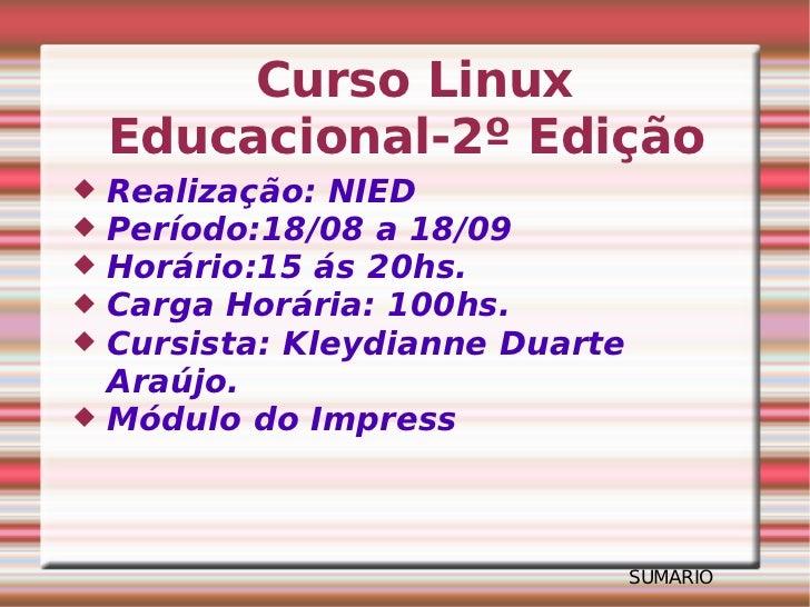 Curso Linux Educacional-2º Edição <ul><li>Realização: NIED  </li></ul><ul><li>Período:18/08 a 18/09 </li></ul><ul><li>Horá...
