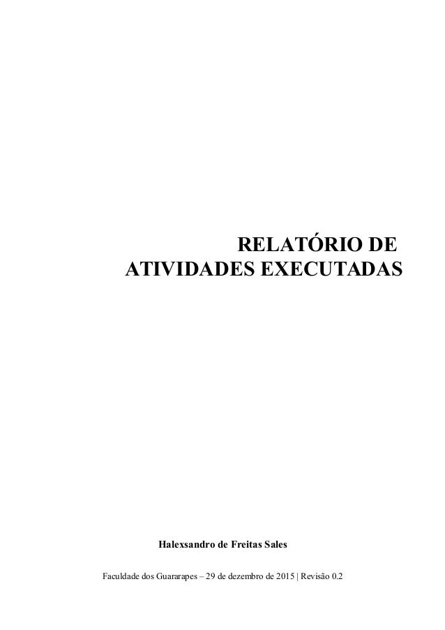 RELATÓRIO DE ATIVIDADES EXECUTADAS Halexsandro de Freitas Sales Faculdade dos Guararapes – 29 de dezembro de 2015 | Revisã...