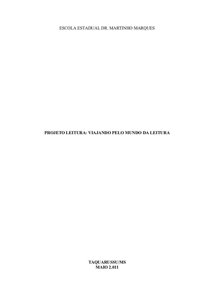 ESCOLA ESTADUAL DR. MARTINHO MARQUESPROJETO LEITURA: VIAJANDO PELO MUNDO DA LEITURA                TAQUARUSSU/MS          ...